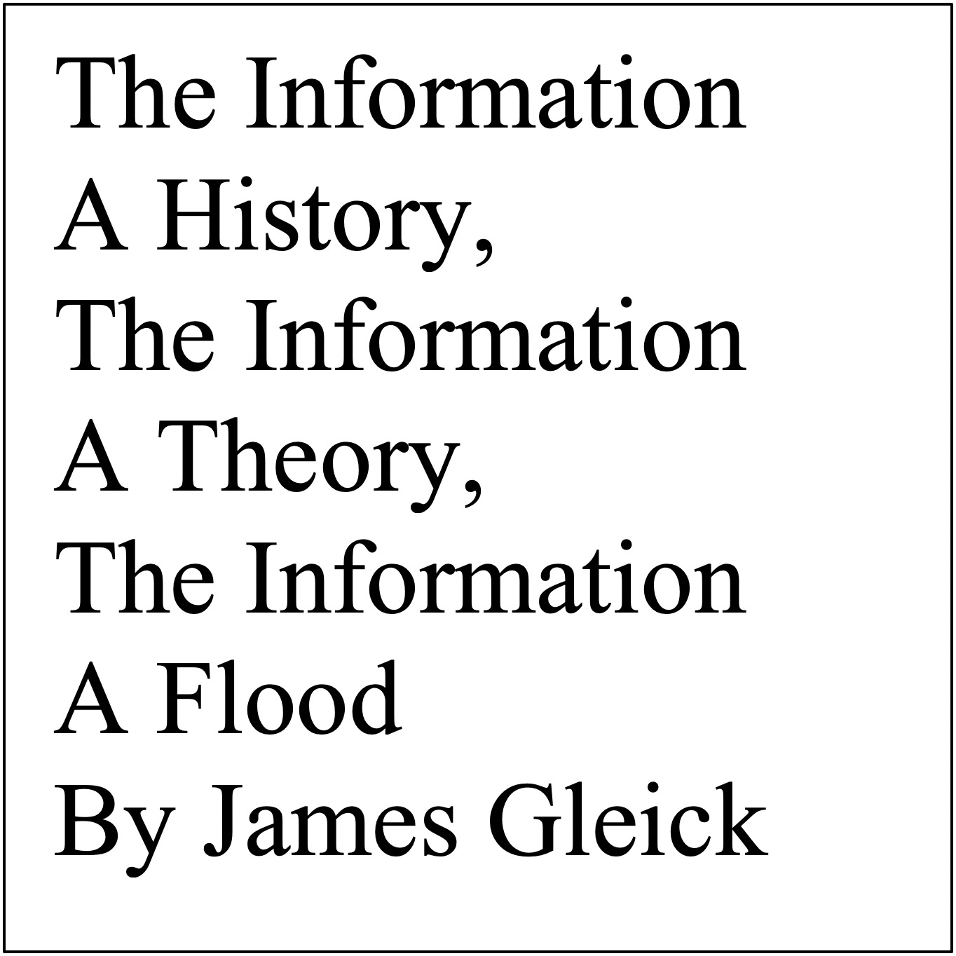 """The Information - A History, a Theory, a Flood"